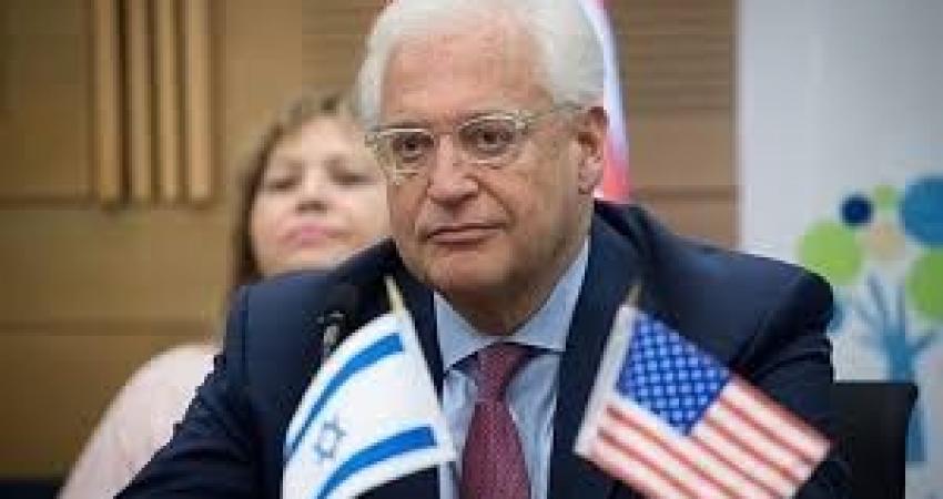 فريدمان: الإعلان عن السيادة الإسرائيلية في الضفة وغور الأردن مسألة أسابيع